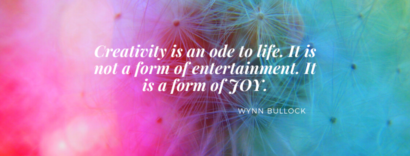 Creativity is an ode to life. It is not a form of entertainment. It is a form of joy.